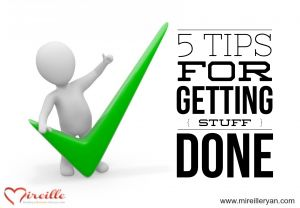5 Tips for Getting Stuff Done