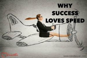 Why Success Loves Speed