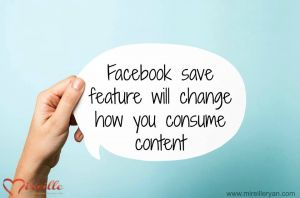 Facebook save feature will change how you consume content